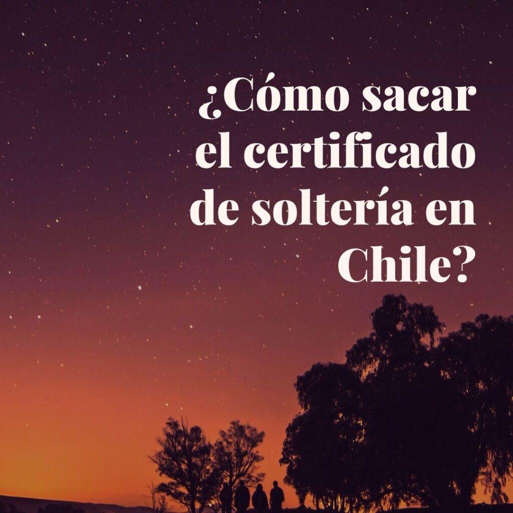 ¿Cómo sacar el certificado de soltería en Chile_